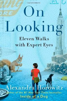 On Looking: Eleven Walks with Expert Eyes de Alexandra Horowitz