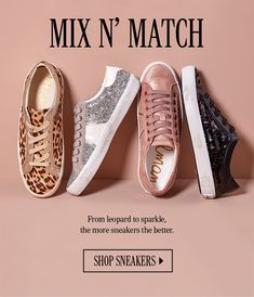 MIX N' MATCH. From leopard to sparkle, the more sneakers the better. SHOP SNEAKERS.