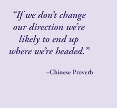If we don't change our direction we're likely to end up where we're headed. >>Guys don't forget to repin my image and follow me here at pinterest. Thank you. #nilsvesk