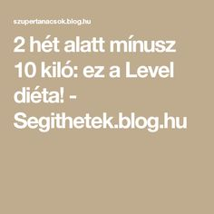 2 hét alatt mínusz 10 kiló: ez a Level diéta! - Segithetek.blog.hu Kili, Health Fitness, Blog, Health And Fitness, Fitness