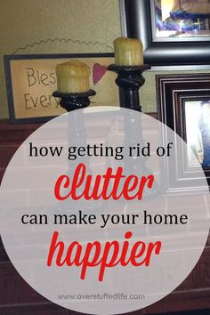 Getting rid of clutter is a big way to increase the happiness in your home. 5 reasons why.#overstuffedlife