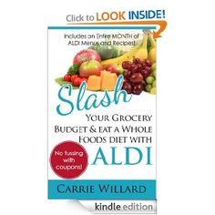Amazon.com: Slash Your Grocery Budget and Eat a Whole Foods Diet with ALDI eBook -- this is a short ebook, but I found it helpful and inspiring!