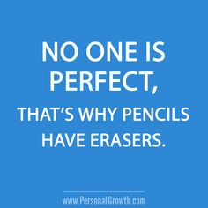 No one is perfect, that's why pencils have erasers. [Click image for more great quotes]