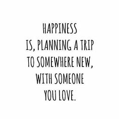 Happiness is planning a trip. quotes quotes about love quotes for teens quotes god quotes motivation Best Inspirational Quotes, Great Quotes, Quotes To Live By, Vacation Quotes, Best Travel Quotes, Travel Buddy Quotes, Quotes About Travel, Road Trip Quotes, The Words