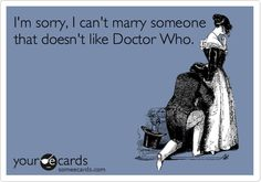 I'm sorry, I can't marry someone that doesn't like Doctor Who.