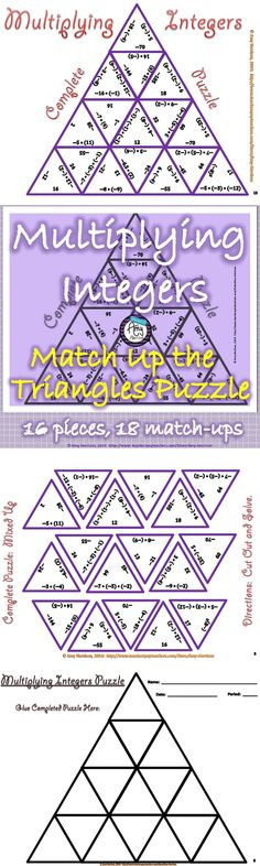 $ Multiplying Integers Matching Triangle Puzzle. Specific ways to use this activity: Option 1: Print the complete puzzle mix up page, and the complete puzzle worksheet. Then, have students complete the puzzle, glue it on the worksheet, and turn is as an assignment. Later, you can display these assignments. Option 2: Print, cut out, and laminate the bigger puzzle pieces. Then, store in plastic baggies. Distribute to students in groups to solve the puzzle. See who can solve it the quickest!