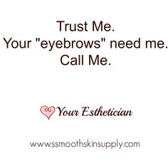 Eyebrows need Estheticians