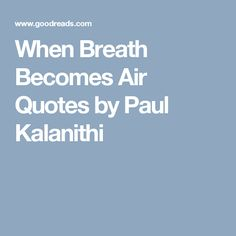 When Breath Becomes Air Quotes by Paul Kalanithi