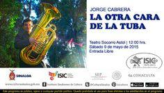 Te invitamos a disfrutar del concierto La otra cara de la tuba, a cargo del músico Jorge Cabrera, tubista de la Orquesta Sinfónica Sinaloa de las Artes. Sábado 9 de mayo de 2015 en el Teatro Socorro Astol, a las 12:00 horas. Entrada libre. #Culiacán, #Sinaloa.
