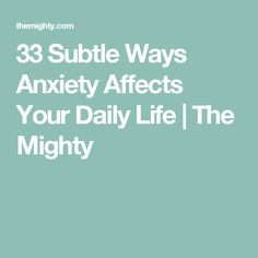 33 Subtle Ways Anxiety Affects Your Daily Life   The Mighty