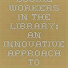 Social Workers in the Library: An Innovative Approach to Address Library Patrons' Social Service Needs Lee Thomas, Social Workers, Social Services, Math, Boss, Math Resources, Mathematics