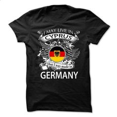 I May Live In Cyprus But I Was Made In Germany (NEW V10 - #christmas tee #tshirt sayings. SIMILAR ITEMS => https://www.sunfrog.com/LifeStyle/I-May-Live-In-Cyprus-But-I-Was-Made-In-Germany-NEW-V10.html?68278