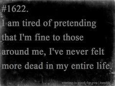 Chronic Illness - Chronic Fatigue i am tired of pretending that i'm fine to those around me, i've never felt more dead in my entire life I Carry Your Heart, Borderline Personality Disorder, My Demons, Depression Quotes, Sad Quotes, Tired Of Life Quotes, Bipolar Quotes, Qoutes, Quotations