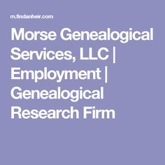 Morse Genealogical Services, LLC | Employment | Genealogical Research Firm
