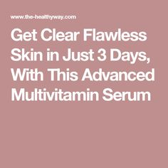 Get Clear Flawless Skin in Just 3 Days, With This Advanced Multivitamin Serum