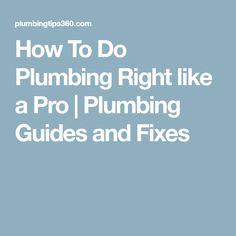 How To Do Plumbing Right like a Pro   Plumbing Guides and Fixes