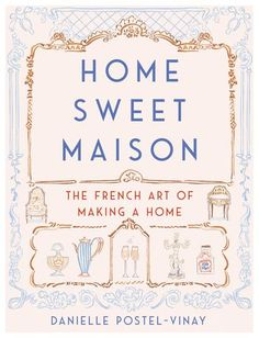 """Read """"Home Sweet Maison The French Art of Making a Home"""" by Danielle Postel-Vinay available from Rakuten Kobo. French Women Don't Get Fat meets The Little Book of Hygge in this lively, sophisticated, and practical illustrated lifes. Culture Of France, Hygge Book, Connected Life, French Lifestyle, French Style Homes, French Decor, Learn French, Little Books, Homemaking"""