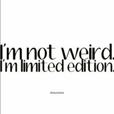 I'm not #weird I'm #limited #edition   #sunny #closeup #snooze #lovedogs #fun #instagood #cute #warm #instagramers #crazyclouds #dark #sexy #instalove #epicsky #beauty #pretty #red #candles #eyes #sunset #photooftheday #tropicalfish #loveher #lovepuppies #flowers #hot #nature