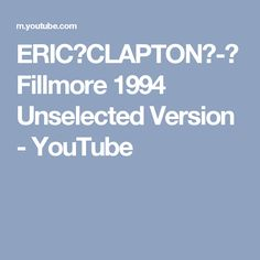 ERIC CLAPTON - Fillmore 1994 Unselected Version - YouTube