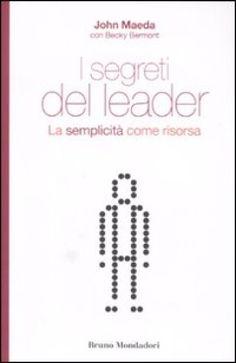 I segreti del leader. La semplicità come risorsa - John Maeda, Becky Bermont