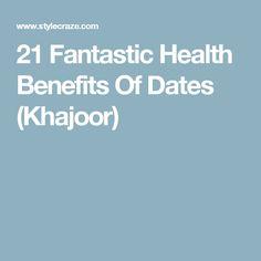 21 Fantastic Health Benefits Of Dates (Khajoor)