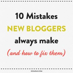 10 Mistakes New Bloggers Always Make (and How to Fix Them).