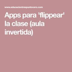 Apps para 'flippear' la clase (aula invertida)