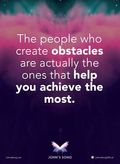"""""""The people who create obstacles are actually the ones that help you achieve the most."""" - Dr John Demartini #JohnsSong #Inspired #wellbeing #motivation #inspiration"""