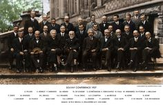 1927 Solvay Conference (colorized) - This is perhaps the most famous conference of all where the world's most notable physicists met to discuss the newly formulated Quantum theory. The leading figures were Albert Einstein and Niels Bohr. 17 of the 29 attendees were or became Nobel Prize winners, including Marie Curie, who alone among them, had won Nobel Prizes in two separate scientific disciplines.