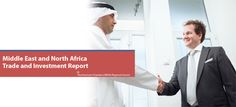 Middle East and North Africa Trade and Investment Report - See more at: http://middleeast-business.com/middle-east-and-north-africa-trade-and-investment-report/