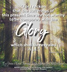 """""""For I reckon that the sufferings of this present time are not worthy to be compared with the glory which shall be revealed in us.""""  Romans 8:18 KJV ✞Grace and peace in Christ!"""