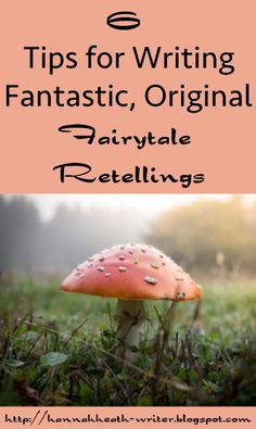 6 Tips for Writing Fantastic, Original Fairytale Retellings
