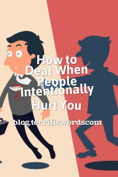 How to deal with people intentionally hurting you - Terrific Words