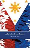 Ebook #6: A Patriot Gone Rogue pdf download google drive...  A Patriot Gone Rogue Tom A. Liria (Author)  Buy new: $2.99  (Visit the Hot New Releases in Asia list for authoritative information on this product\'s current rank.)  Buy now: #6: A Patriot Gone Rogue