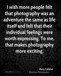 A Wonderful quote by historical photographer, Harry Callahan (1912-1999) ~