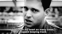 Quote. I've broken my heart so many times; I stopped keeping track.