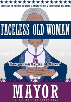 The faceless old woman that lives in your home for mayor!!! :)