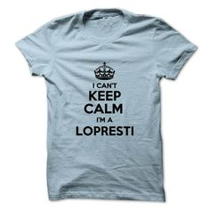 I cant keep calm Im a LOPRESTI - #gifts #college gift. BUY TODAY AND SAVE => https://www.sunfrog.com/Names/I-cant-keep-calm-Im-a-LOPRESTI.html?68278