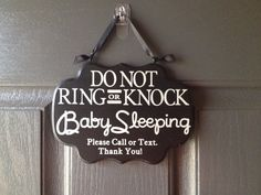 So need this. Baby Sleeping Sign Do Not Ring or Knock Please Call by HandyMomma, $17.00