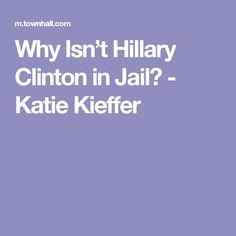Why Isn't Hillary Clinton in Jail? - Katie Kieffer