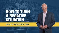 How to Turn a Negative Situation into a Positive One