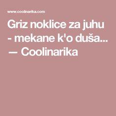 Griz noklice za juhu - mekane k'o duša... — Coolinarika Croatian Recipes, Kos, Food To Make, Food And Drink, Cooking Recipes, Pizza, Cake, Places, Cook