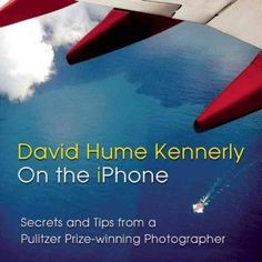 New Book: David Hume Kennerly on the iPhone : Secrets and Tips from a Pulitzer Prize-winning Photographer, 2014. A Pulitzer Prize-winning photographer offers tips and techniques for using an iPhone to take great pictures, explaining that he divined these secrets during a photograph-a-day mission in 2013.