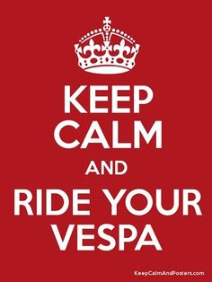 Keep CALM and ride your Vespa