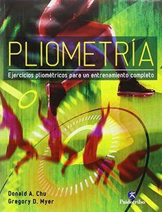 Pliometría : ejercicios pliométricos para un entrenamiento completo / Donald A…