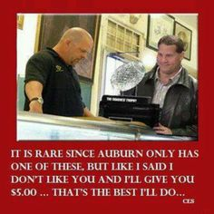 LOVE.LOVE.LOVE.LOVE THIS!!!!!!!! :)  Roll TIde Roll!!!  Pawn Stars low offer to Auburn