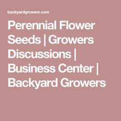 Perennial Flower Seeds | Growers Discussions | Business Center | Backyard Growers