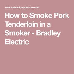How to Smoke Pork Tenderloin in a Smoker - Bradley Electric