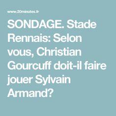 SONDAGE. Stade Rennais: Selon vous, Christian Gourcuff doit-il faire jouer Sylvain Armand?