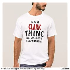 It's a Clark thing you wouldn't understand! T-Shirt